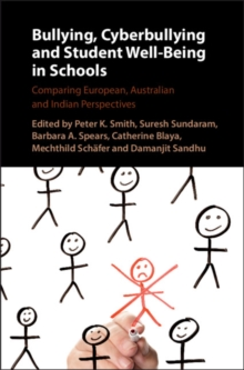 Bullying, Cyberbullying and Student Well-Being in Schools : Comparing European, Australian and Indian Perspectives, Hardback Book