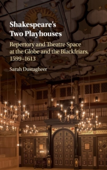 Shakespeare's Two Playhouses : Repertory and Theatre Space at the Globe and the Blackfriars, 1599-1613, Hardback Book