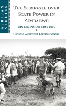The Struggle over State Power in Zimbabwe : Law and Politics since 1950, Hardback Book
