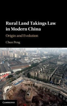 Rural Land Takings Law in Modern China : Origin and Evolution, Hardback Book