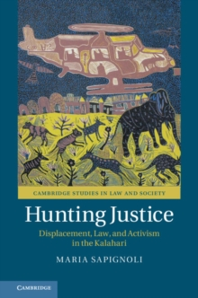 Hunting Justice : Displacement, Law, and Activism in the Kalahari, Hardback Book