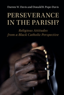 Perseverance in the Parish? : Religious Attitudes from a Black Catholic Perspective, Hardback Book