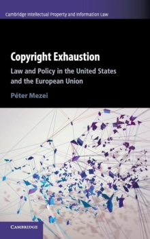 Copyright Exhaustion : Law and Policy in the United States and the European Union, Hardback Book