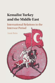 Kemalist Turkey and the Middle East : International Relations in the Interwar Period, Hardback Book