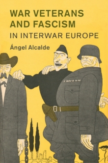 War Veterans and Fascism in Interwar Europe, Hardback Book