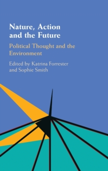 Nature, Action and the Future : Political Thought and the Environment, Hardback Book