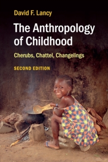 The Anthropology of Childhood : Cherubs, Chattel, Changelings, Paperback / softback Book