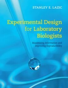 Experimental Design for Laboratory Biologists : Maximising Information and Improving Reproducibility, Paperback Book