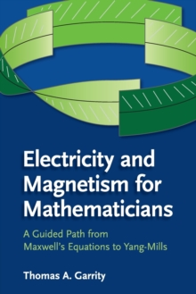 Electricity and Magnetism for Mathematicians : A Guided Path from Maxwell's Equations to Yang-Mills, Paperback / softback Book