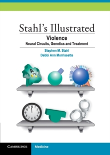 Stahl's Illustrated Violence : Neural Circuits, Genetics and Treatment, Paperback Book
