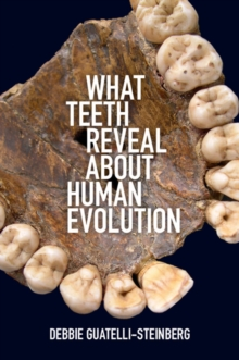 What Teeth Reveal about Human Evolution, Paperback Book