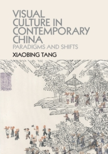 Visual Culture in Contemporary China : Paradigms and Shifts, Paperback Book