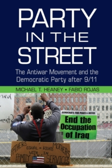 Cambridge Studies in Contentious Politics : Party in the Street: The Antiwar Movement and the Democratic Party after 9/11, Paperback / softback Book