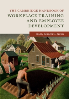 The Cambridge Handbook of Workplace Training and Employee Development, Paperback Book