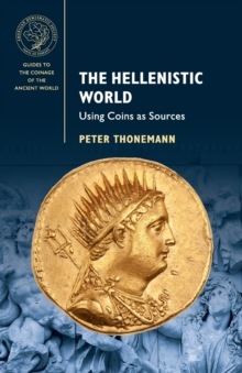 The Hellenistic World : Using Coins as Sources, Paperback Book