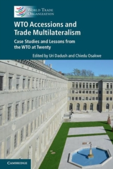 WTO Accessions and Trade Multilateralism : Case Studies and Lessons from the WTO at Twenty, Paperback Book