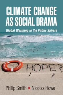 Climate Change as Social Drama : Global Warming in the Public Sphere, Paperback Book