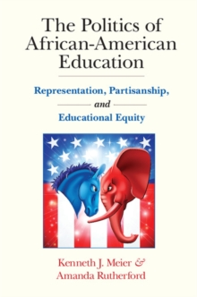The Politics of African-American Education : Representation, Partisanship, and Educational Equity, Paperback / softback Book