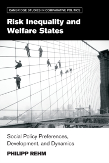 Risk Inequality and Welfare States : Social Policy Preferences, Development, and Dynamics, Paperback Book