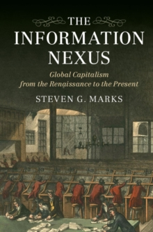 The Information Nexus : Global Capitalism from the Renaissance to the Present, Paperback Book