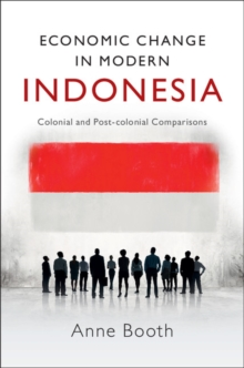 Economic Change in Modern Indonesia : Colonial and Post-Colonial Comparisons, Paperback Book