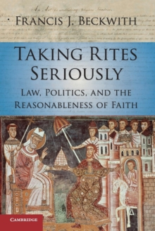 Taking Rites Seriously : Law, Politics, and the Reasonableness of Faith, Paperback Book