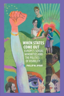 Cambridge Studies in Contentious Politics : When States Come Out: Europe's Sexual Minorities and the Politics of Visibility, Paperback / softback Book