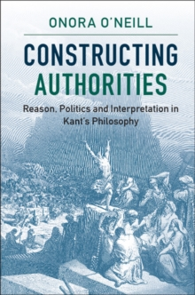 Constructing Authorities : Reason, Politics and Interpretation in Kant's Philosophy, Paperback Book