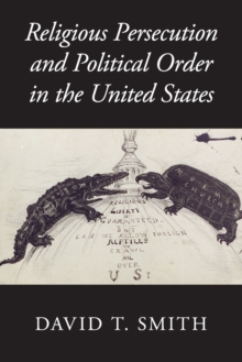Religious Persecution and Political Order in the United States, Paperback Book