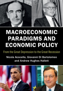 Macroeconomic Paradigms and Economic Policy : From the Great Depression to the Great Recession, Paperback Book