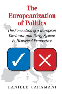 The Europeanization of Politics : The Formation of a European Electorate and Party System in Historical Perspective, Paperback Book