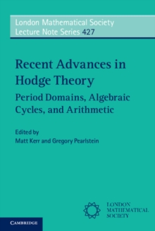 Recent Advances in Hodge Theory : Period Domains, Algebraic Cycles, and Arithmetic, Paperback Book