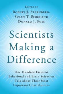 Scientists Making a Difference : One Hundred Eminent Behavioral and Brain Scientists Talk about their Most Important Contributions, Paperback Book