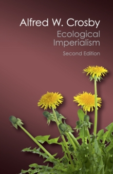 Ecological Imperialism : The Biological Expansion of Europe, 900-1900, Paperback Book