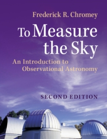 To Measure the Sky : An Introduction to Observational Astronomy, Paperback / softback Book