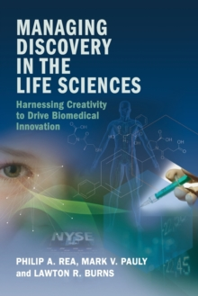 Managing Discovery in the Life Sciences : Harnessing Creativity to Drive Biomedical Innovation, Paperback Book