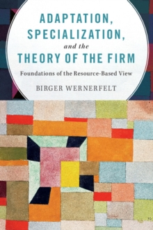 Adaptation, Specialization, and the Theory of the Firm : Foundations of the Resource-Based View, Paperback / softback Book