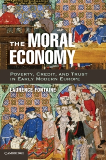 The Moral Economy : Poverty, Credit, and Trust in Early Modern Europe, Paperback / softback Book