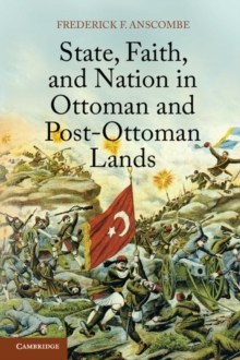 State, Faith, and Nation in Ottoman and Post-Ottoman Lands, Paperback Book