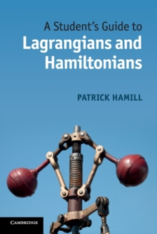 A Student's Guide to Lagrangians and Hamiltonians, Paperback Book