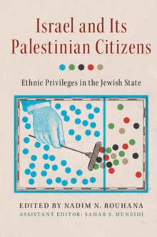 Israel and its Palestinian Citizens : Ethnic Privileges in the Jewish State, Paperback / softback Book