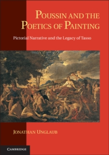 Poussin and the Poetics of Painting : Pictorial Narrative and the Legacy of Tasso, Paperback Book