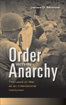 Order within Anarchy : The Laws of War as an International Institution, Paperback Book