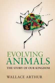 Evolving Animals : The Story of our Kingdom, Paperback / softback Book