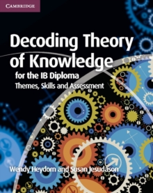 IB Diploma : Decoding Theory of Knowledge for the IB Diploma: Themes, Skills and Assessment, Paperback / softback Book
