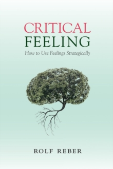 Critical Feeling : How to Use Feelings Strategically, Paperback Book