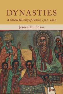Dynasties : A Global History of Power, 1300-1800, Paperback Book