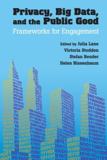 Privacy, Big Data, and the Public Good : Frameworks for Engagement, Paperback Book