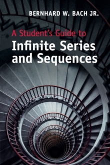 A Student's Guide to Infinite Series and Sequences, Paperback / softback Book