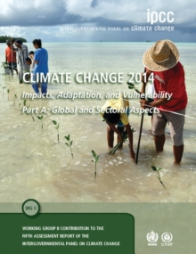 Climate Change 2014 - Impacts, Adaptation and Vulnerability: Part A: Global and Sectoral Aspects: Volume 1, Global and Sectoral Aspects : Working Group II Contribution to the IPCC Fifth Assessment Rep, Paperback Book
